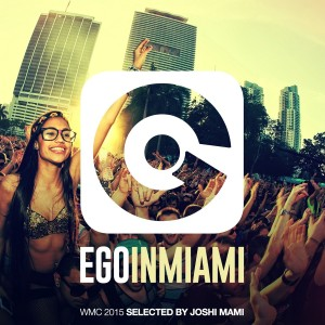 EGO IN MIAMI SELECTED BY JOSHI MAMI (WMC 2015 EDITION)